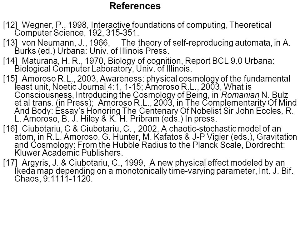 References [12] Wegner, P., 1998, Interactive foundations of computing, Theoretical Computer Science, 192, 315-351.